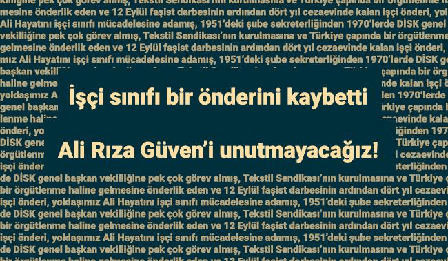 İşçi sınıfı bir önderini kaybetti Ali Rıza Güven'i unutmayacağız!